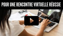 Vidéo : Pour une rencontre virtuelle réussie
